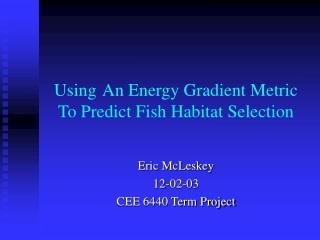 Using An Energy Gradient Metric To Predict Fish Habitat Selection