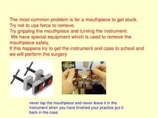 The most common problem is for a mouthpiece to get stuck. Try not to use force to remove.