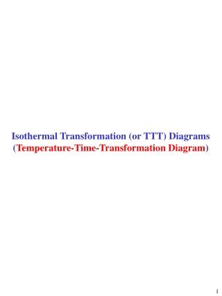 Isothermal Transformation (or TTT) Diagrams ( Temperature-Time-Transformation Diagram )