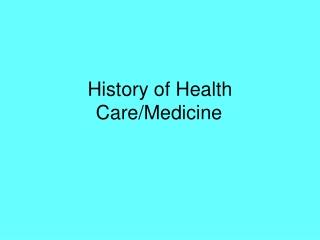 History of Health Care/Medicine
