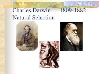 Charles Darwin      1809-1882 Natural Selection
