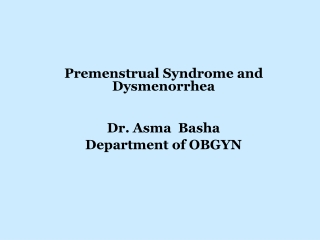 Premenstrual Syndrome and Dysmenorrhea Dr. Asma  Basha Department of OBGYN