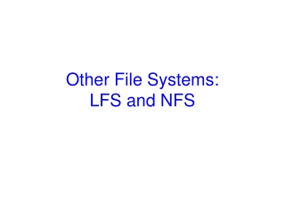 Other File Systems: LFS and NFS