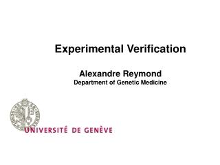 Experimental Verification Alexandre Reymond Department of Genetic Medicine