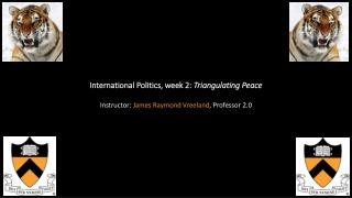 International Politics, week 2:  Triangulating Peace