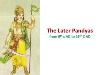 The Later Pandyas from 6 th  c AD to 16 th  C AD