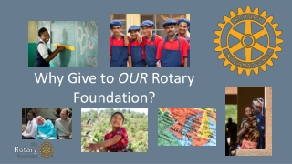 Why Give to  OUR  Rotary Foundation?