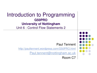 Introduction to Programming G50PRO University of Nottingham Unit 6 : Control Flow Statements 2