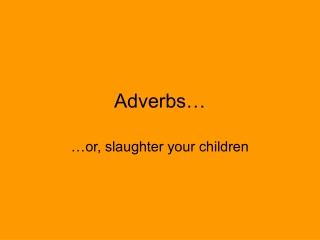 Adverbs…