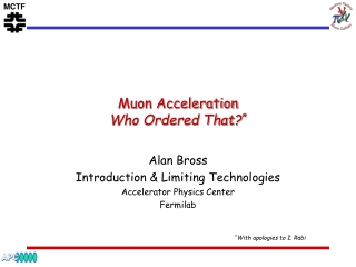 Muon Acceleration Who Ordered That? *