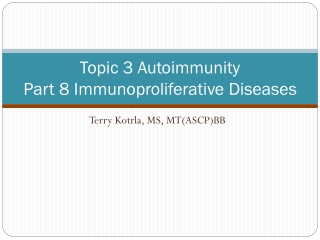 Topic 3 Autoimmunity Part 8 Immunoproliferative Diseases