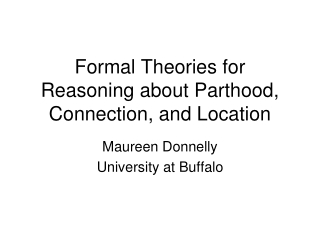 Formal Theories for Reasoning about Parthood, Connection, and Location