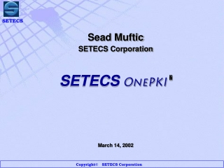 Sead Muftic SETECS Corporation SETECS  OnePKI  March 14, 2002