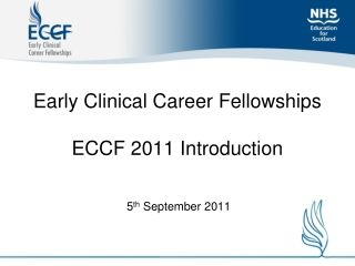 Early Clinical Career Fellowships  ECCF 2011 Introduction