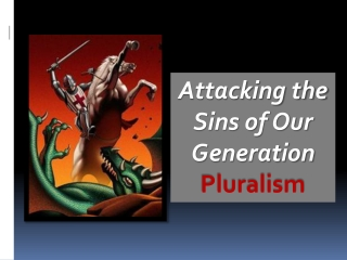 Attacking  the Sins of Our Generation Pluralism