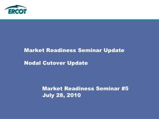 Market Readiness Seminar Update Nodal Cutover Update