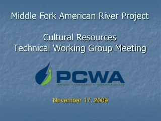Middle Fork American River Project Cultural Resources Technical Working Group Meeting