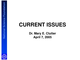 CURRENT ISSUES Dr. Mary E. Clutter April 7, 2005