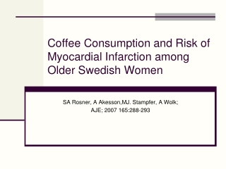 Coffee Consumption and Risk of Myocardial Infarction among Older Swedish Women
