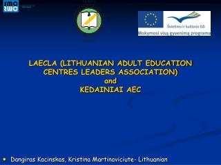 LAECLA (LITHUANIAN ADULT EDUCATION CENTRES LEADERS ASSOCIATION) and  KEDAINIAI  AEC
