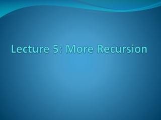 Lecture 5: More Recursion