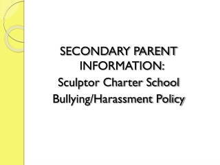 SECONDARY PARENT INFORMATION: Sculptor Charter School Bullying/Harassment Policy
