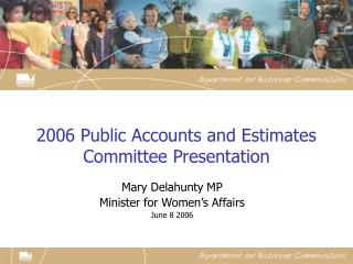 2006 Public Accounts an d Estimates Committee Presentation