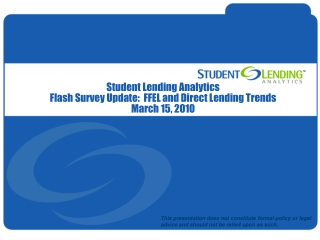 Student Lending Analytics Flash Survey Update:  FFEL and Direct Lending Trends March 15, 2010