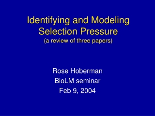 Identifying and Modeling Selection Pressure (a review of three papers)