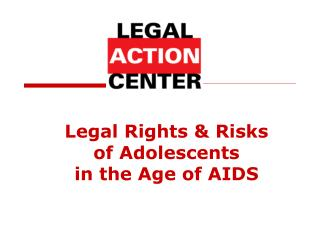 Legal Rights & Risks  of Adolescents  in the Age of AIDS