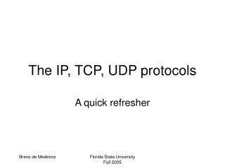 The IP, TCP, UDP protocols