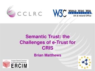 Semantic Trust: the Challenges of e-Trust for CRIS Brian Matthews