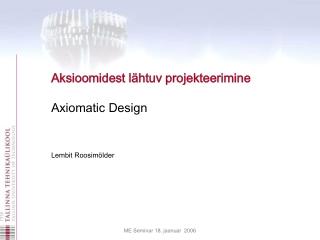 Aksioomidest lähtuv projekteerimine Axiomatic Design