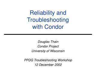 Reliability and Troubleshooting with Condor