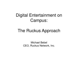Digital Entertainment on Campus: The Ruckus Approach