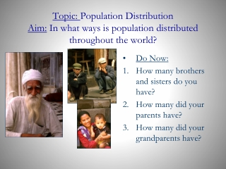 Topic:  Population Distribution Aim:  In what ways is population distributed throughout the world?