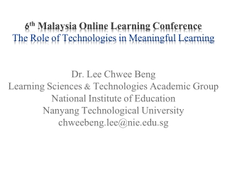 6 th  Malaysia Online Learning Conference The Role of Technologies in Meaningful Learning