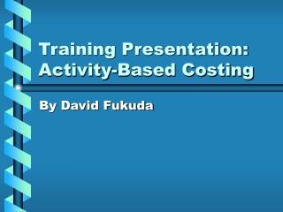 Training Presentation: Activity-Based Costing
