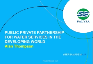 PUBLIC PRIVATE PARTNERSHIP FOR WATER SERVICE S  IN THE DEVELOPING WORLD Alan Thompson
