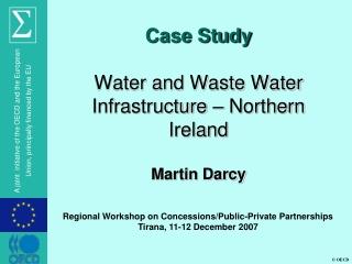 Case Study Water and Waste Water Infrastructure – Northern Ireland Martin Darcy