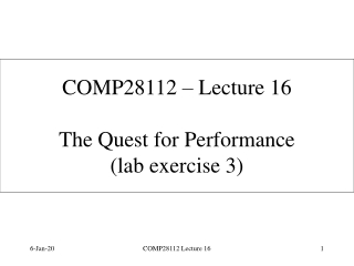 COMP28112 – Lecture 16 The Quest for Performance (lab exercise 3)