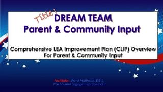 DREAM TEAM Parent & Community Input  Comprehensive LEA Improvement Plan (CLIP) Overview