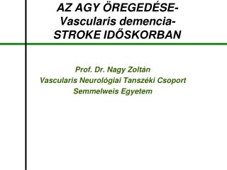 AZ AGY ÖREGEDÉSE- Vascularis demencia- STROKE  IDŐSKORBAN