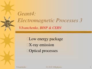 Geant4: Electromagnetic Processes 3 V.Ivanchenko, BINP & CERN