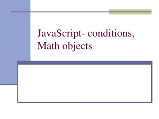 JavaScript- conditions, Math objects