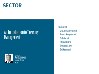 Topics covered Legal / regulatory framework Treasury Management Code Prudential Code