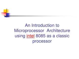 An Introduction to Microprocessor  Architecture using  intel  8085 as a classic processor