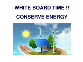 WHITE BOARD TIME !! CONSERVE ENERGY