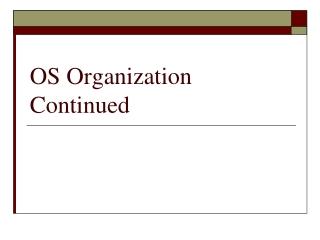 OS Organization Continued