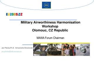 Military Airworthiness Harmonisation Workshop Olomouc, CZ Republic  MAWA Forum Chairman